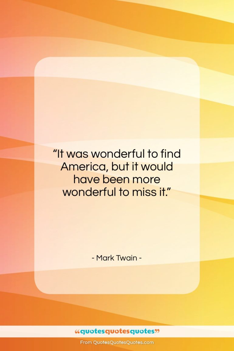 """Mark Twain quote: """"It was wonderful to find America, but…""""- at QuotesQuotesQuotes.com"""