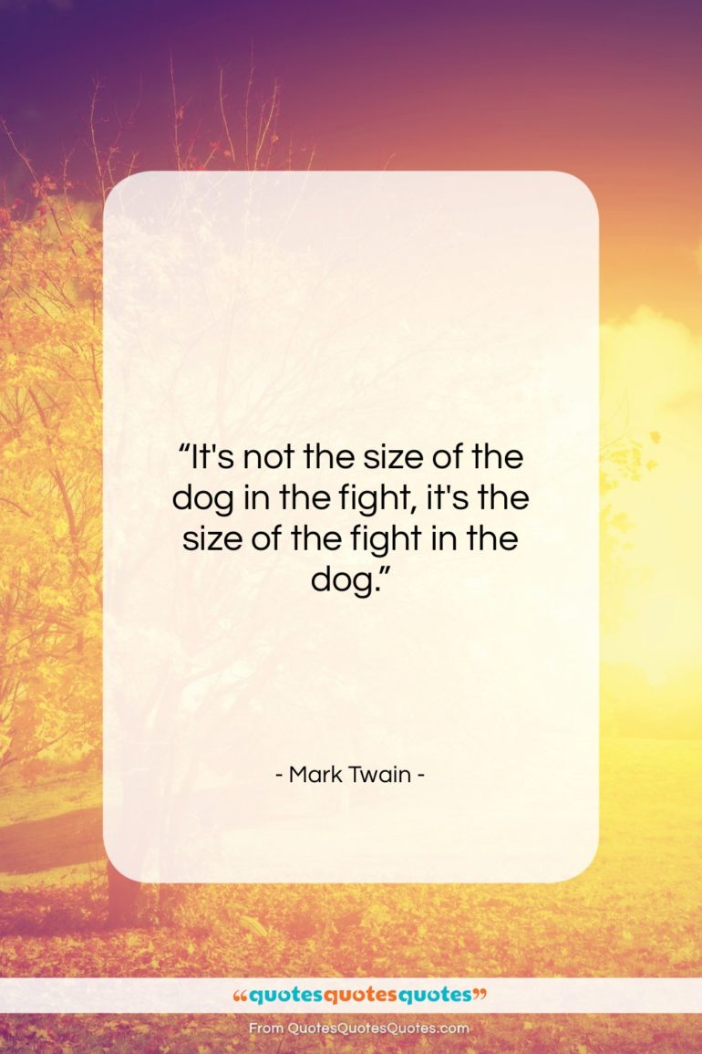 """Mark Twain quote: """"It's not the size of the dog…""""- at QuotesQuotesQuotes.com"""