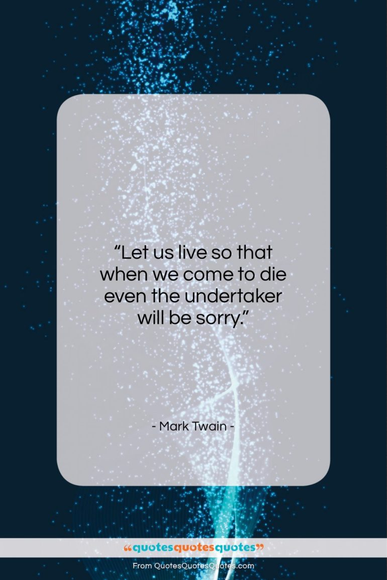 """Mark Twain quote: """"Let us live so that when we…""""- at QuotesQuotesQuotes.com"""