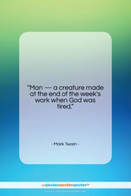 """Mark Twain quote: """"Man — a creature made at the…""""- at QuotesQuotesQuotes.com"""