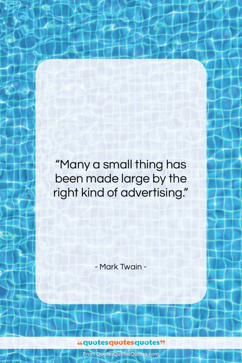 """Mark Twain quote: """"Many a small thing has been made…""""- at QuotesQuotesQuotes.com"""