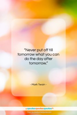 """Mark Twain quote: """"Never put off till tomorrow what you…""""- at QuotesQuotesQuotes.com"""