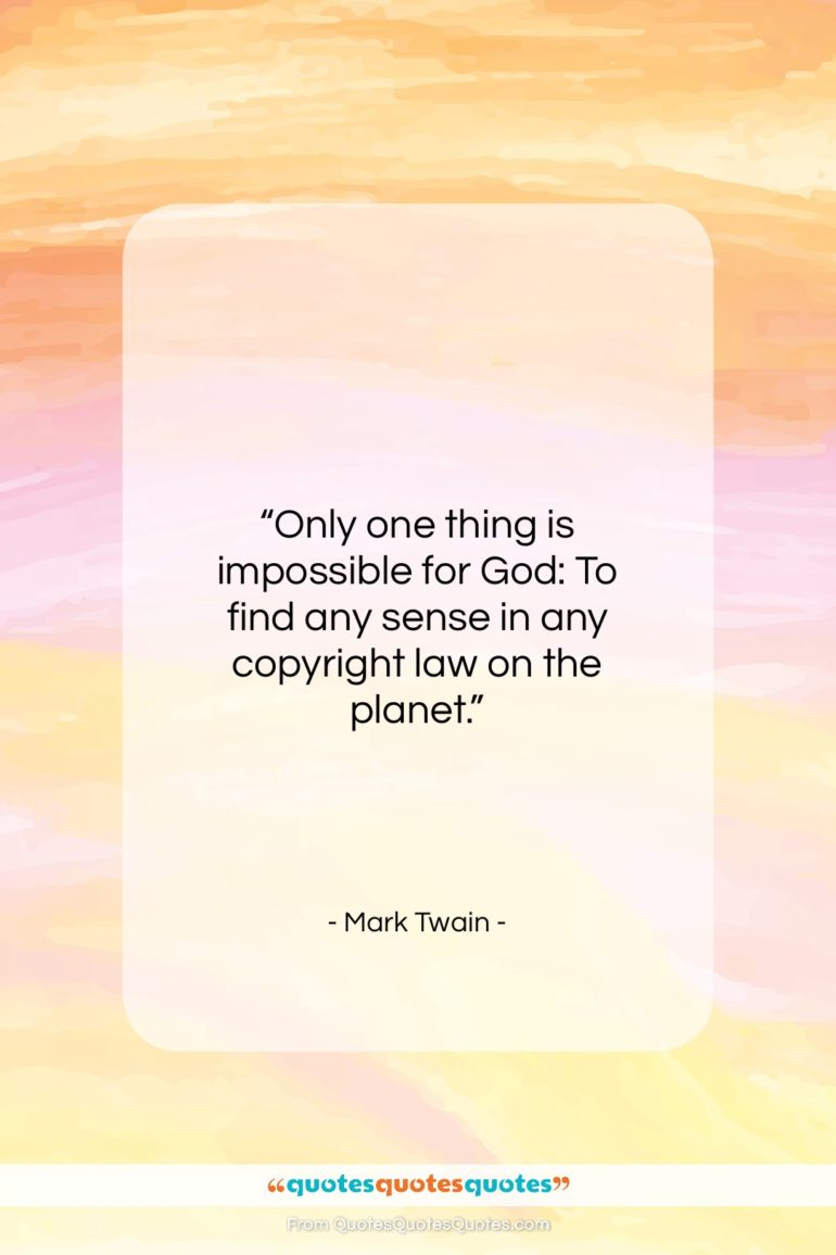 """Mark Twain quote: """"Only one thing is impossible for God:…""""- at QuotesQuotesQuotes.com"""