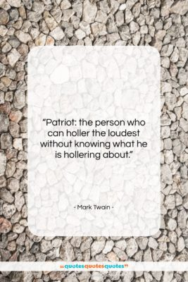 """Mark Twain quote: """"Patriot: the person who can holler the…""""- at QuotesQuotesQuotes.com"""