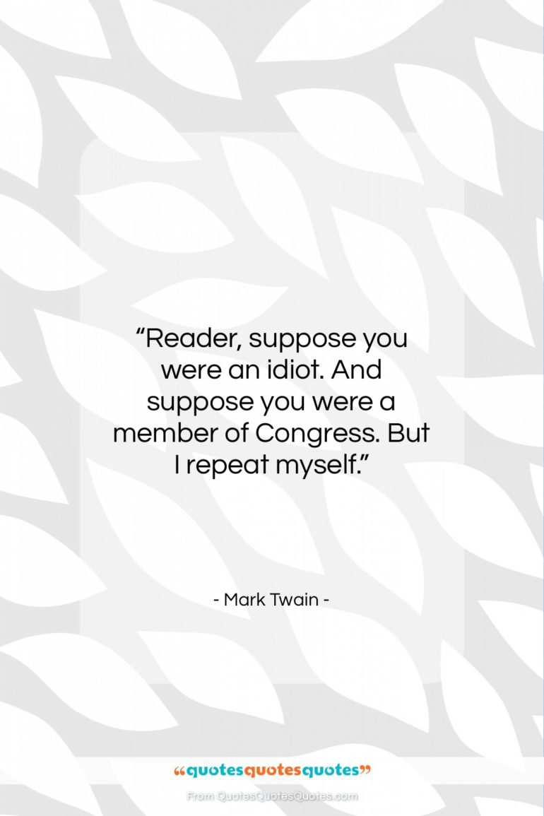 """Mark Twain quote: """"Reader, suppose you were an idiot. And…""""- at QuotesQuotesQuotes.com"""