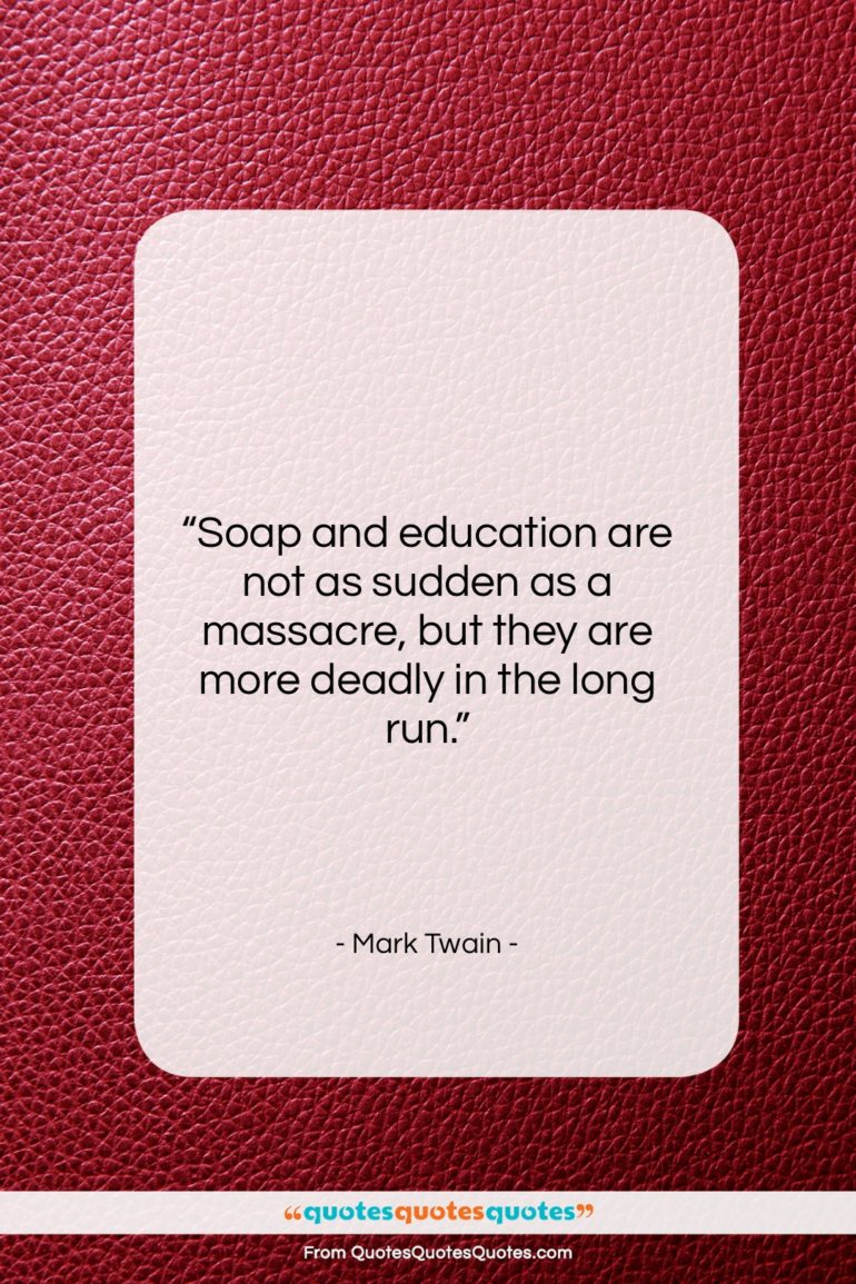 """Mark Twain quote: """"Soap and education are not as sudden…""""- at QuotesQuotesQuotes.com"""