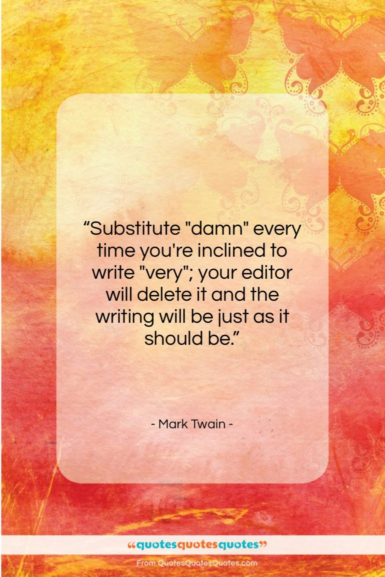 """Mark Twain quote: """"Substitute """"damn"""" every time you're inclined to…""""- at QuotesQuotesQuotes.com"""