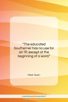 """Mark Twain quote: """"The educated Southerner has no use for…""""- at QuotesQuotesQuotes.com"""