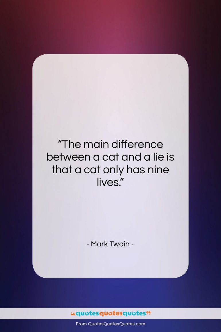"""Mark Twain quote: """"The main difference between a cat and…""""- at QuotesQuotesQuotes.com"""