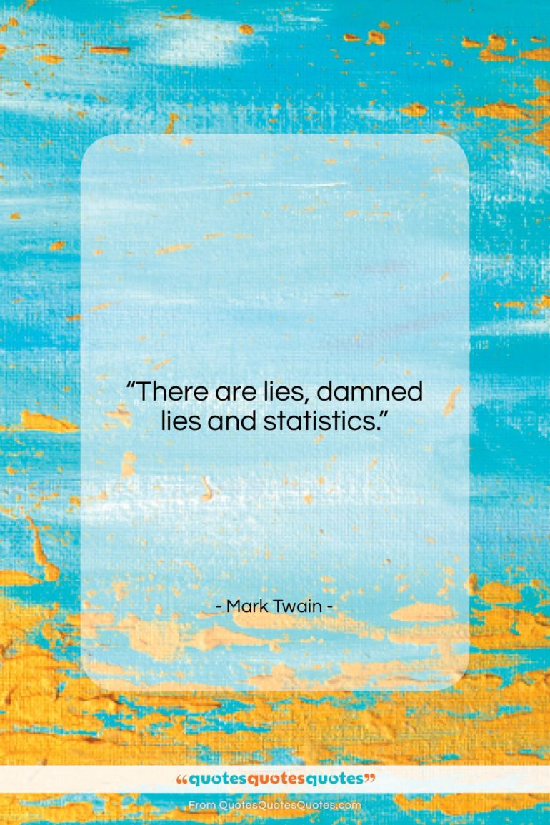 """Mark Twain quote: """"There are lies, damned lies and statistics….""""- at QuotesQuotesQuotes.com"""