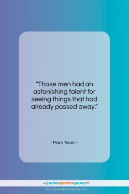 "Mark Twain quote: ""Those men had an astonishing talent for…""- at QuotesQuotesQuotes.com"