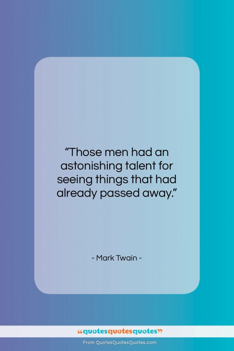 """Mark Twain quote: """"Those men had an astonishing talent for…""""- at QuotesQuotesQuotes.com"""