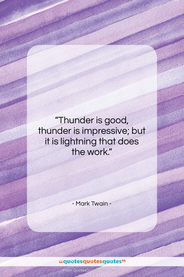 """Mark Twain quote: """"Thunder is good, thunder is impressive; but…""""- at QuotesQuotesQuotes.com"""