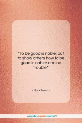 "Mark Twain quote: ""To be good is noble; but to…""- at QuotesQuotesQuotes.com"