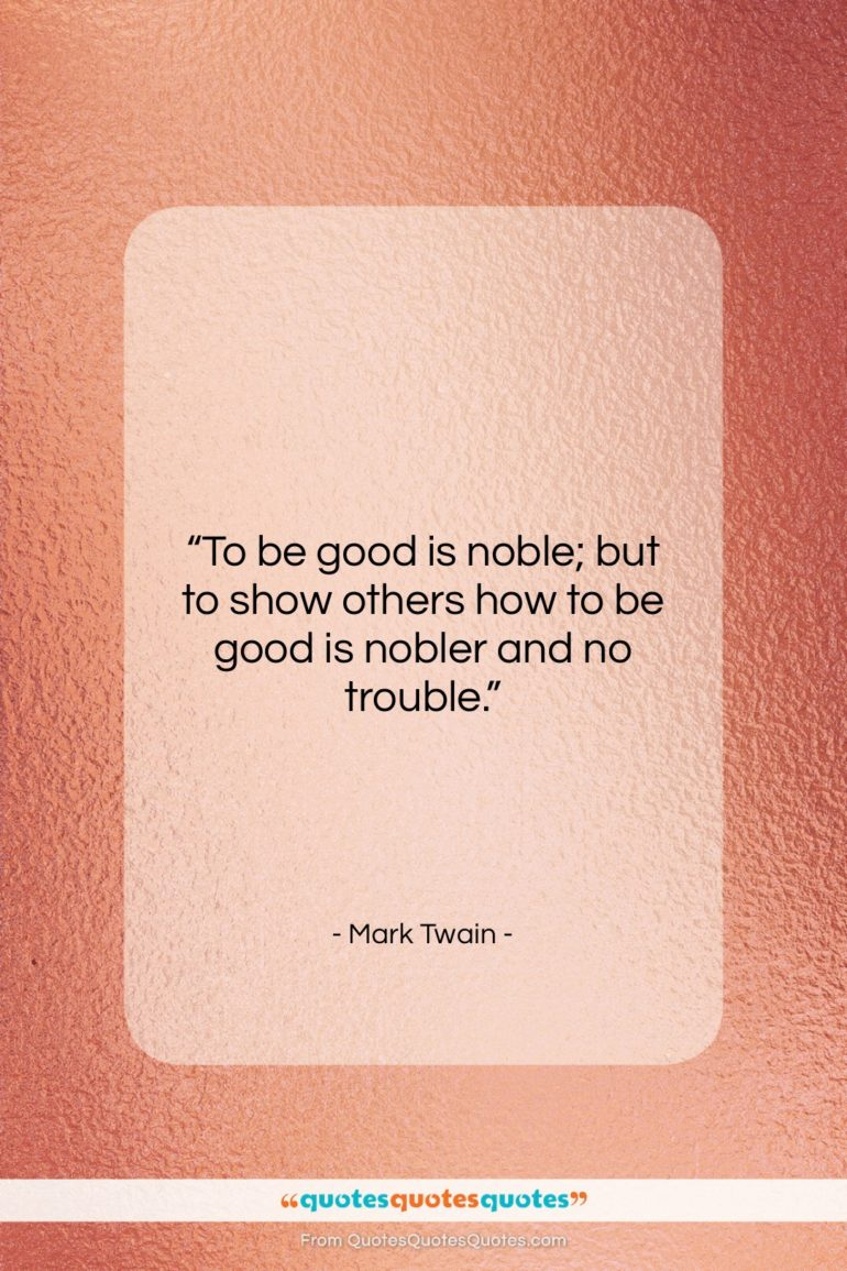 """Mark Twain quote: """"To be good is noble; but to…""""- at QuotesQuotesQuotes.com"""