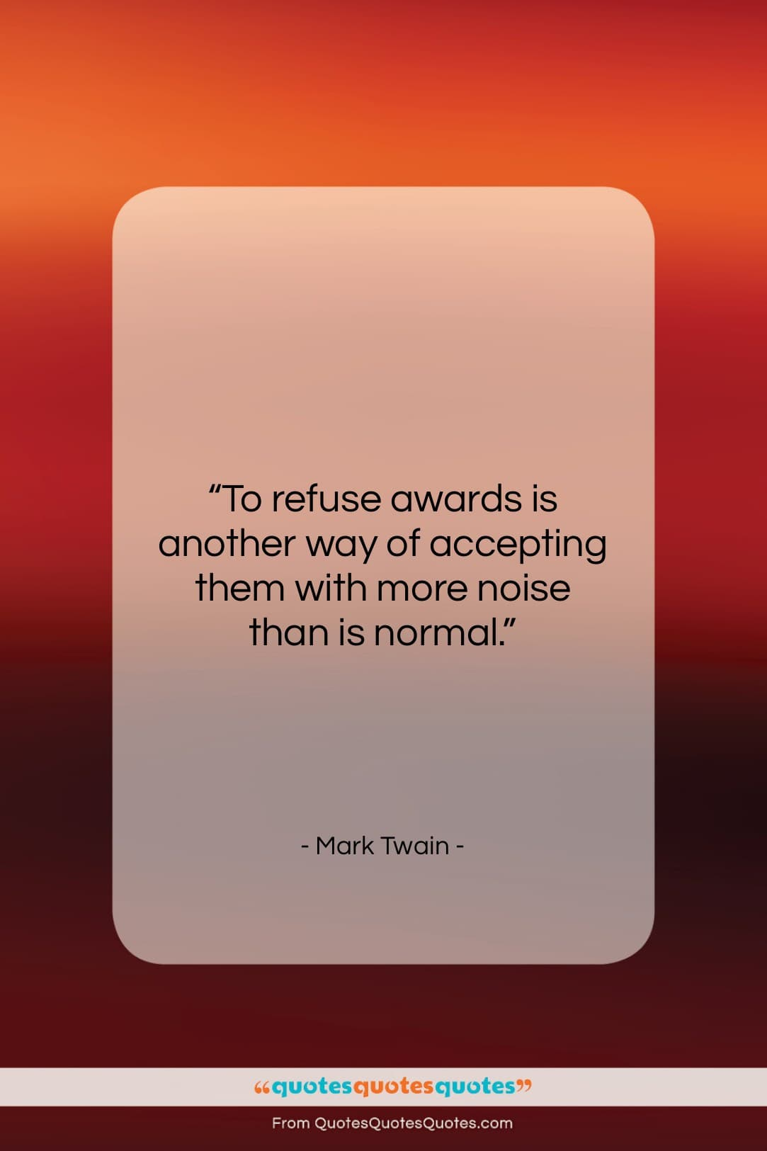 "Mark Twain quote: ""To refuse awards is another way of…""- at QuotesQuotesQuotes.com"