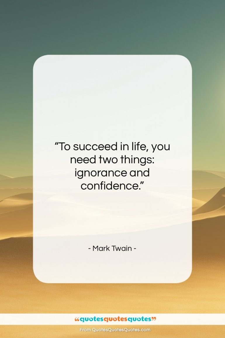 """Mark Twain quote: """"To succeed in life, you need two…""""- at QuotesQuotesQuotes.com"""