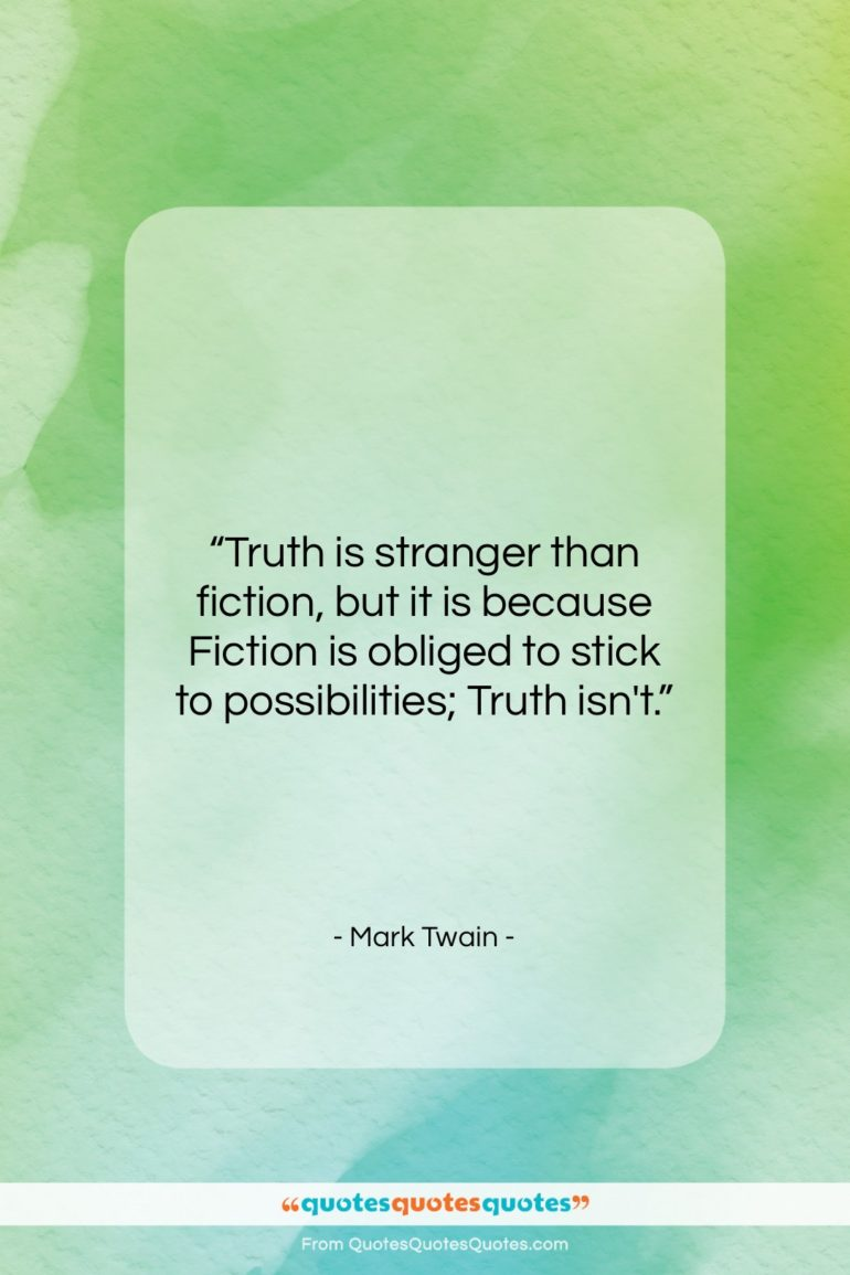 """Mark Twain quote: """"Truth is stranger than fiction, but it…""""- at QuotesQuotesQuotes.com"""