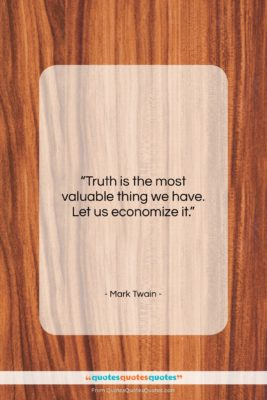 "Mark Twain quote: ""Truth is the most valuable thing we…""- at QuotesQuotesQuotes.com"
