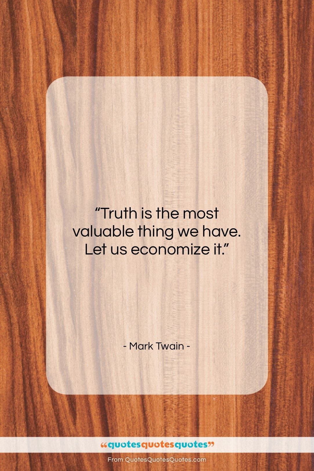 """Mark Twain quote: """"Truth is the most valuable thing we…""""- at QuotesQuotesQuotes.com"""