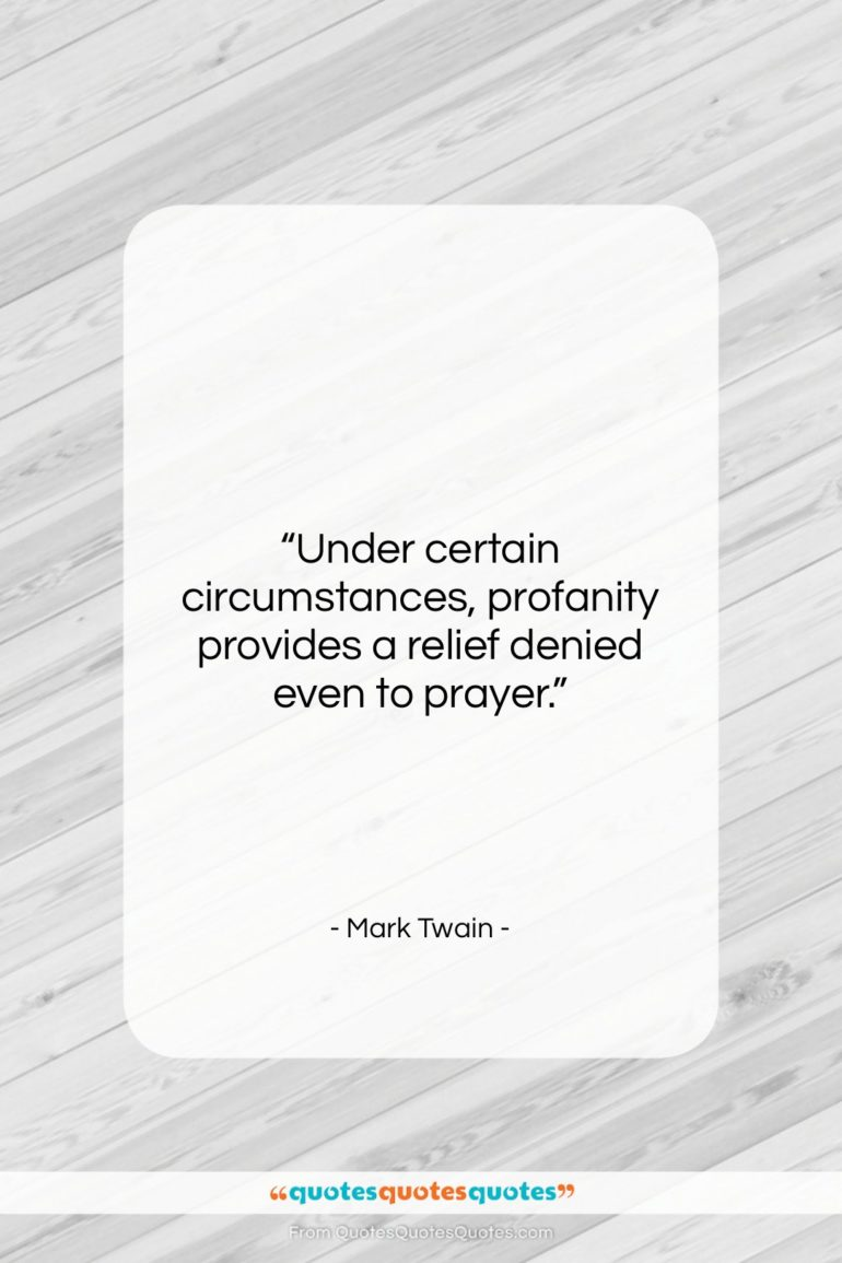 """Mark Twain quote: """"Under certain circumstances, profanity provides a relief…""""- at QuotesQuotesQuotes.com"""