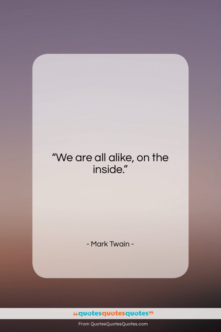 """Mark Twain quote: """"We are all alike, on the inside….""""- at QuotesQuotesQuotes.com"""