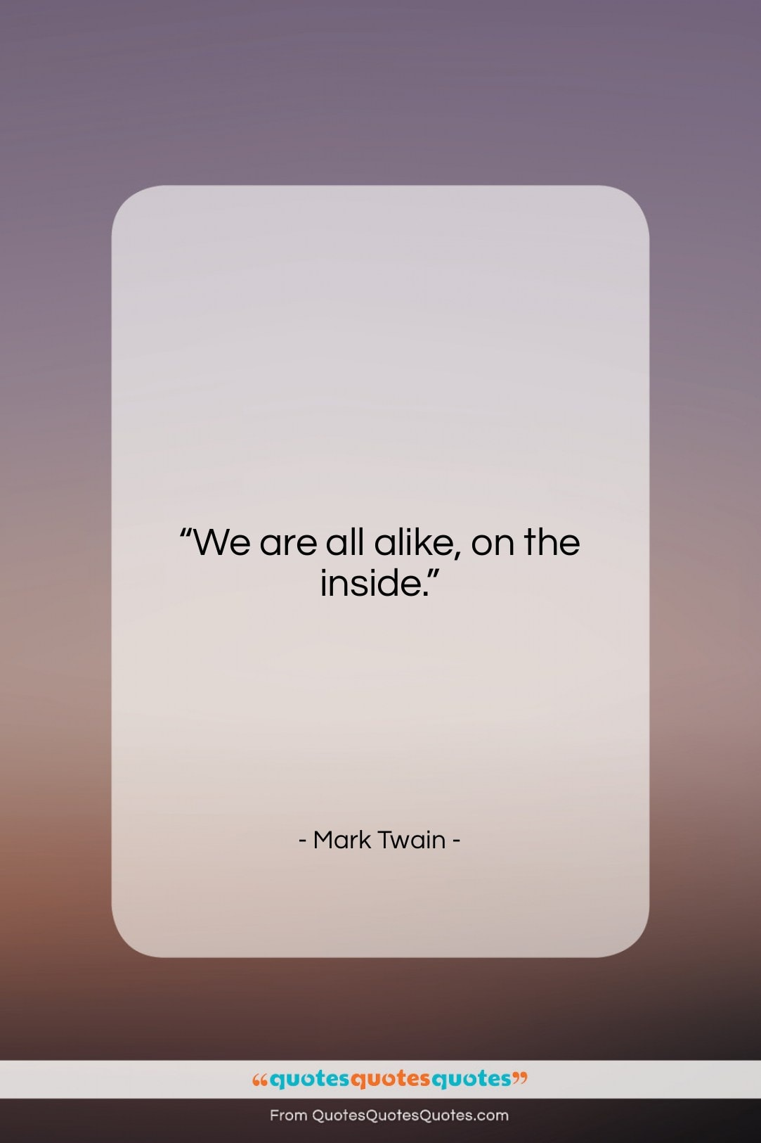 "Mark Twain quote: ""We are all alike, on the inside….""- at QuotesQuotesQuotes.com"