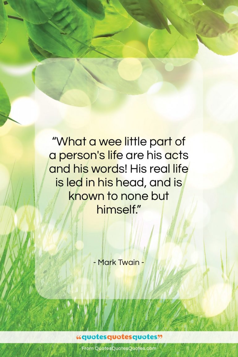 """Mark Twain quote: """"What a wee little part of a…""""- at QuotesQuotesQuotes.com"""