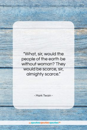 """Mark Twain quote: """"What, sir, would the people of the…""""- at QuotesQuotesQuotes.com"""