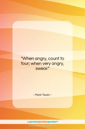 """Mark Twain quote: """"When angry, count to four; when very…""""- at QuotesQuotesQuotes.com"""