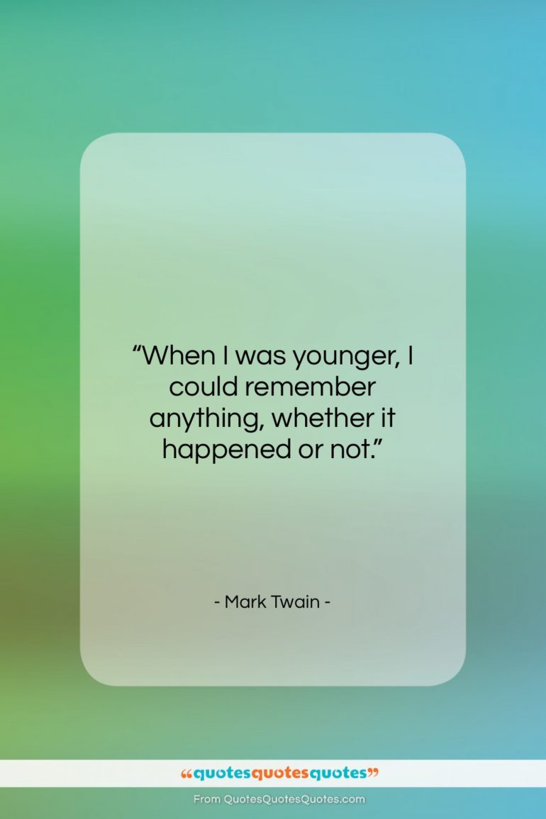 """Mark Twain quote: """"When I was younger, I could remember…""""- at QuotesQuotesQuotes.com"""