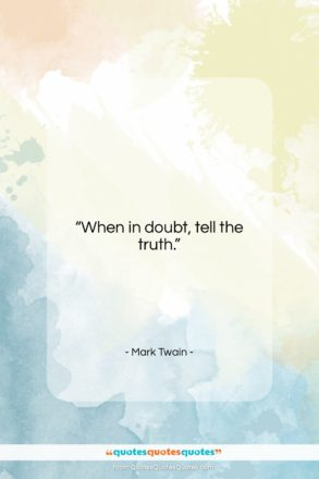 """Mark Twain quote: """"When in doubt, tell the truth….""""- at QuotesQuotesQuotes.com"""