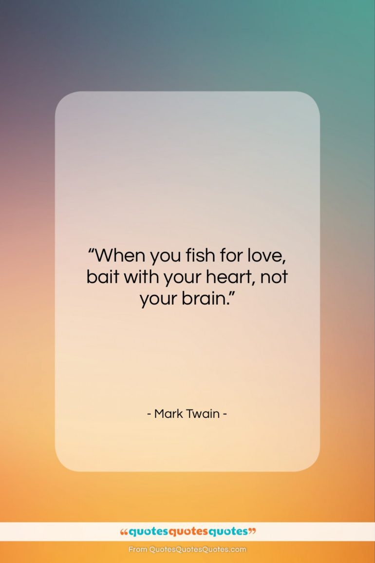 """Mark Twain quote: """"When you fish for love, bait with…""""- at QuotesQuotesQuotes.com"""