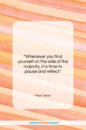 """Mark Twain quote: """"Whenever you find yourself on the side…""""- at QuotesQuotesQuotes.com"""