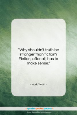 "Mark Twain quote: ""Why shouldn't truth be stranger than fiction?…""- at QuotesQuotesQuotes.com"