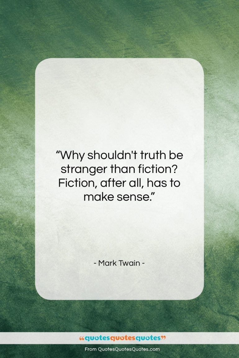 """Mark Twain quote: """"Why shouldn't truth be stranger than fiction?…""""- at QuotesQuotesQuotes.com"""