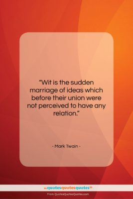 """Mark Twain quote: """"Wit is the sudden marriage of ideas…""""- at QuotesQuotesQuotes.com"""