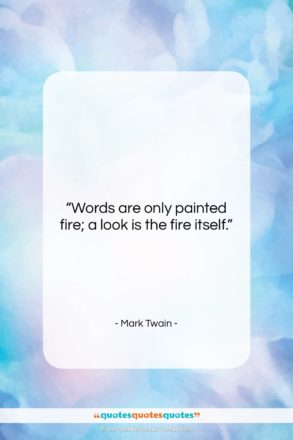 """Mark Twain quote: """"Words are only painted fire; a look…""""- at QuotesQuotesQuotes.com"""