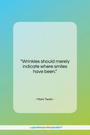 """Mark Twain quote: """"Wrinkles should merely indicate where smiles have…""""- at QuotesQuotesQuotes.com"""