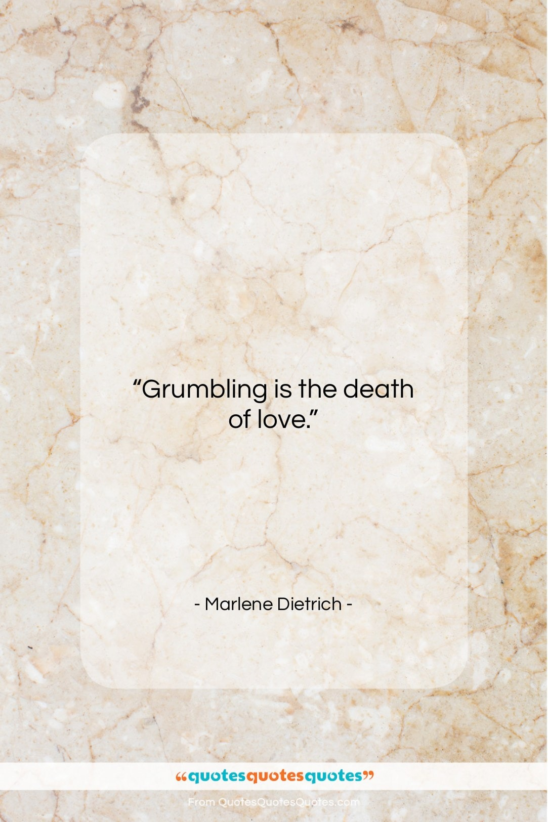 """Marlene Dietrich quote: """"Grumbling is the death of love…""""- at QuotesQuotesQuotes.com"""