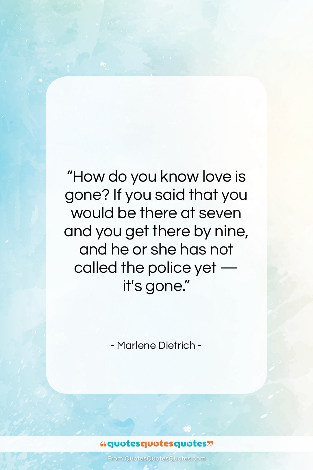 """Marlene Dietrich quote: """"How do you know love is gone?…""""- at QuotesQuotesQuotes.com"""