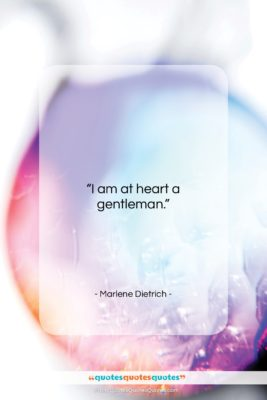 """Marlene Dietrich quote: """"I am at heart a gentleman….""""- at QuotesQuotesQuotes.com"""