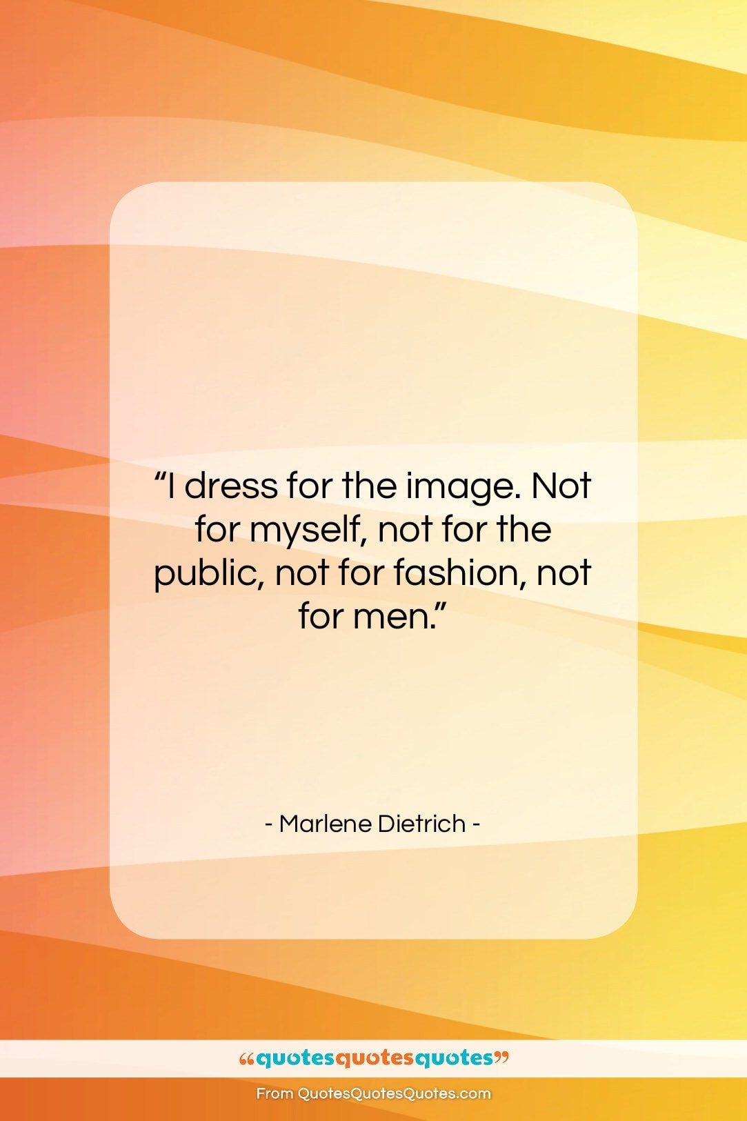 """Marlene Dietrich quote: """"I dress for the image. Not for…""""- at QuotesQuotesQuotes.com"""