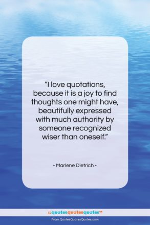 "Marlene Dietrich quote: ""I love quotations because it is a…""- at QuotesQuotesQuotes.com"