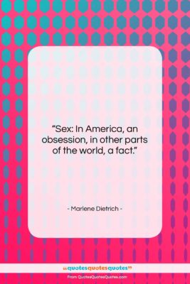 """Marlene Dietrich quote: """"Sex: In America, an obsession, in other…""""- at QuotesQuotesQuotes.com"""