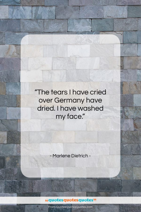 "Marlene Dietrich quote: ""The tears I have cried over Germany…""- at QuotesQuotesQuotes.com"