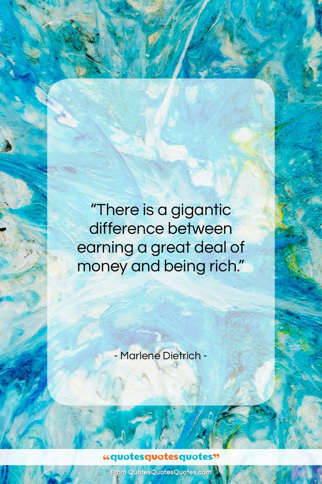 """Marlene Dietrich quote: """"There is a gigantic difference between earning…""""- at QuotesQuotesQuotes.com"""