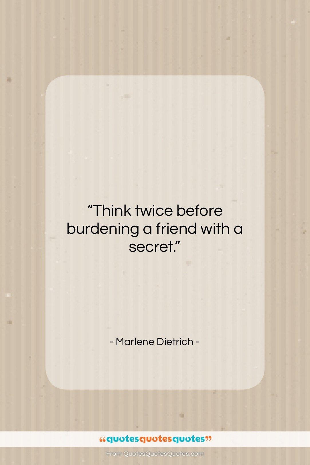 "Marlene Dietrich quote: ""Think twice before burdening a friend with…""- at QuotesQuotesQuotes.com"