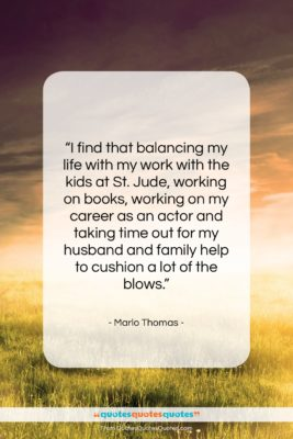 """Marlo Thomas quote: """"I find that balancing my life with…""""- at QuotesQuotesQuotes.com"""