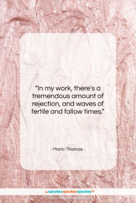 """Marlo Thomas quote: """"In my work, there's a tremendous amount…""""- at QuotesQuotesQuotes.com"""